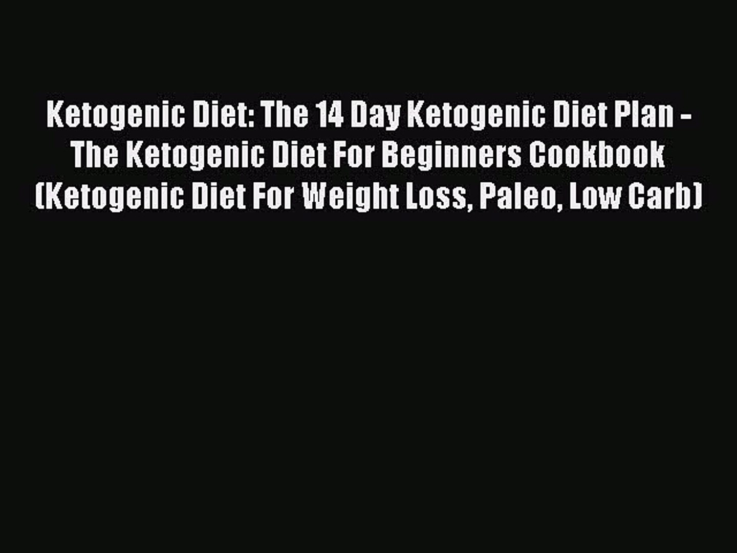 Download Ketogenic Diet: The 14 Day Ketogenic Diet Plan - The Ketogenic Diet For Beginners