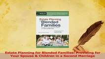 Download  Estate Planning for Blended Families Providing for Your Spouse  Children in a Second PDF Online