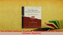 Download  The British Railway Position Reprinted from the Statist Classic Reprint Ebook