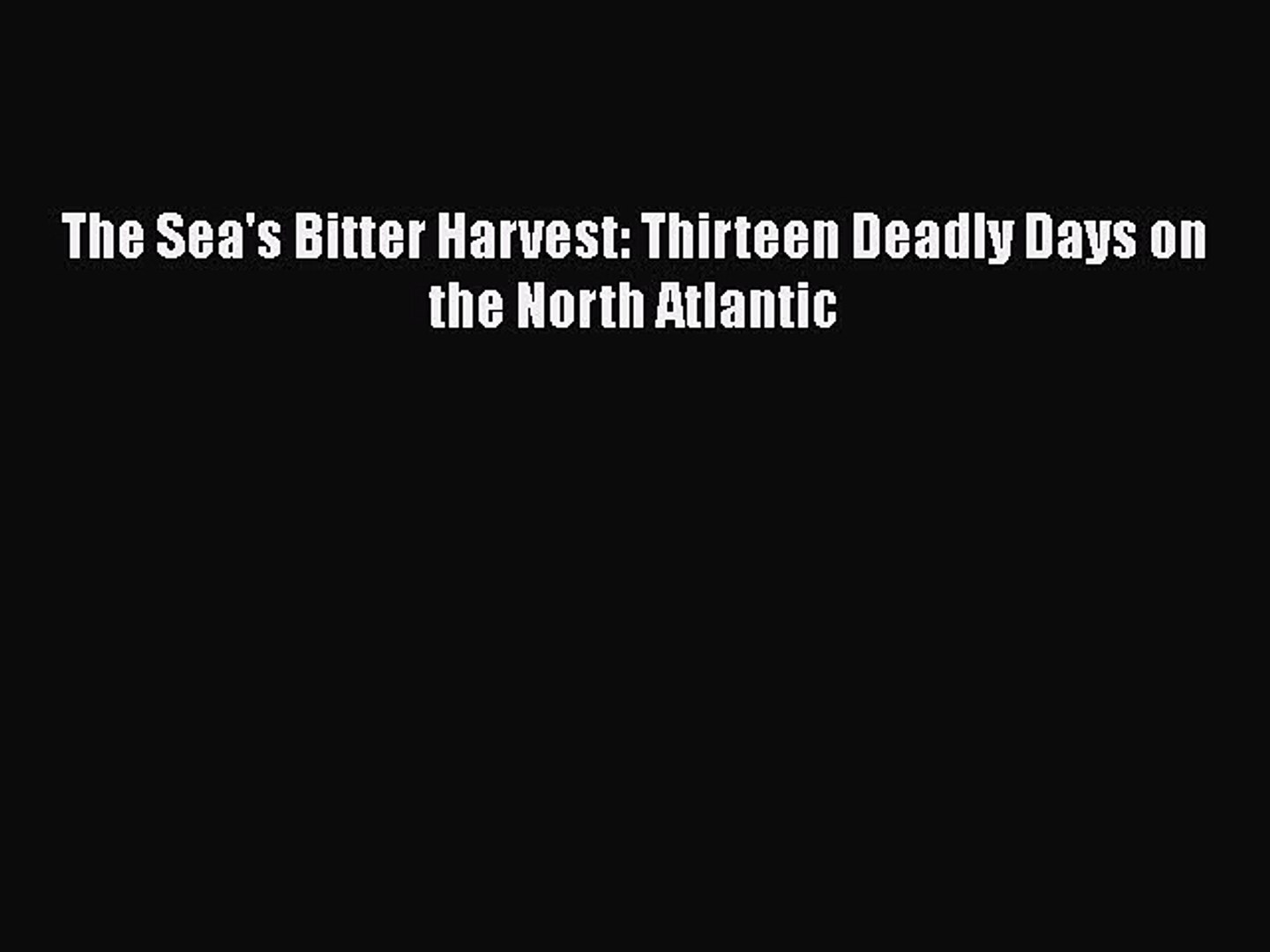 Download The Sea's Bitter Harvest: Thirteen Deadly Days on the North Atlantic PDF Free