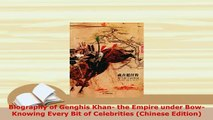 PDF  Biography of Genghis Khan the Empire under BowKnowing Every Bit of Celebrities Chinese Read Online