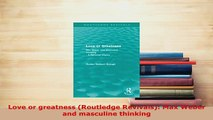 PDF  Love or greatness Routledge Revivals Max Weber and masculine thinking Download Online