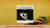 Download  A Sense Of Wonder Van Morrisons Ireland Read Full Ebook