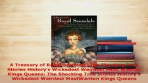 Download  A Treasury of Royal Scandals The Shocking True Stories Historys Wickedest Weirdest Most PDF Online