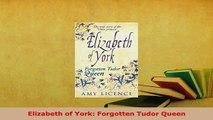 Download  Elizabeth of York Forgotten Tudor Queen PDF Full Ebook