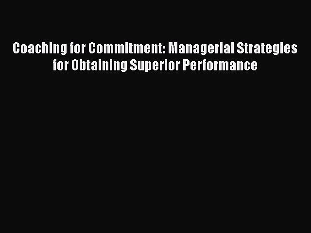 [Read book] Coaching for Commitment: Managerial Strategies for Obtaining Superior Performance
