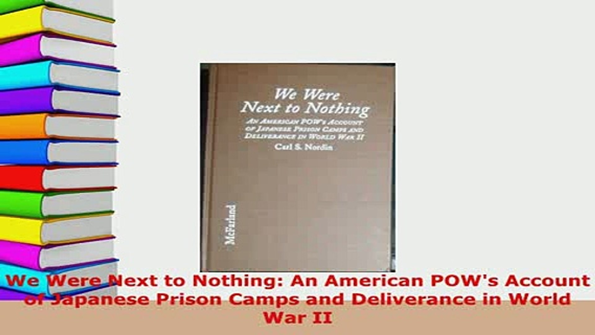 Pdf We Were Next To Nothing An American Pows Account Of Japanese Prison Camps And Read Full Ebook Video Dailymotion