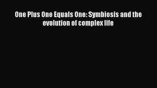 Download One Plus One Equals One: Symbiosis and the evolution of complex life PDF Online