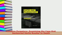 Download  Dateline Purgatory Examining the Case that Sentenced Darlie Routier to Death Ebook Online