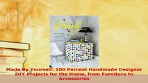 PDF  Made By Yourself 100 Percent Handmade Designer DIY Projects for the Home from Furniture Read Full Ebook