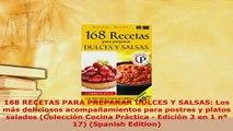 Download  168 RECETAS PARA PREPARAR DULCES Y SALSAS Los más deliciosos acompañamientos para postres Read Full Ebook