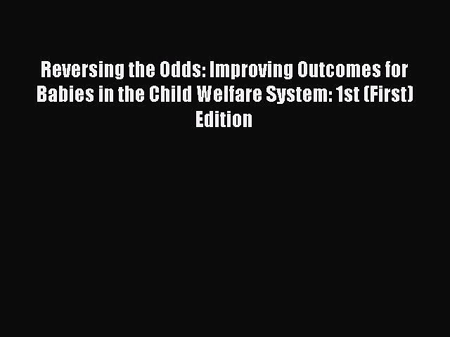 [Read book] Reversing the Odds: Improving Outcomes for Babies in the Child Welfare System: