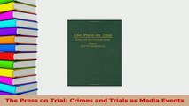 Read  The Press on Trial Crimes and Trials as Media Events Ebook Free