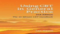 Download Using CBT in General Practice  second edition  The 10 Minute CBT Handbook
