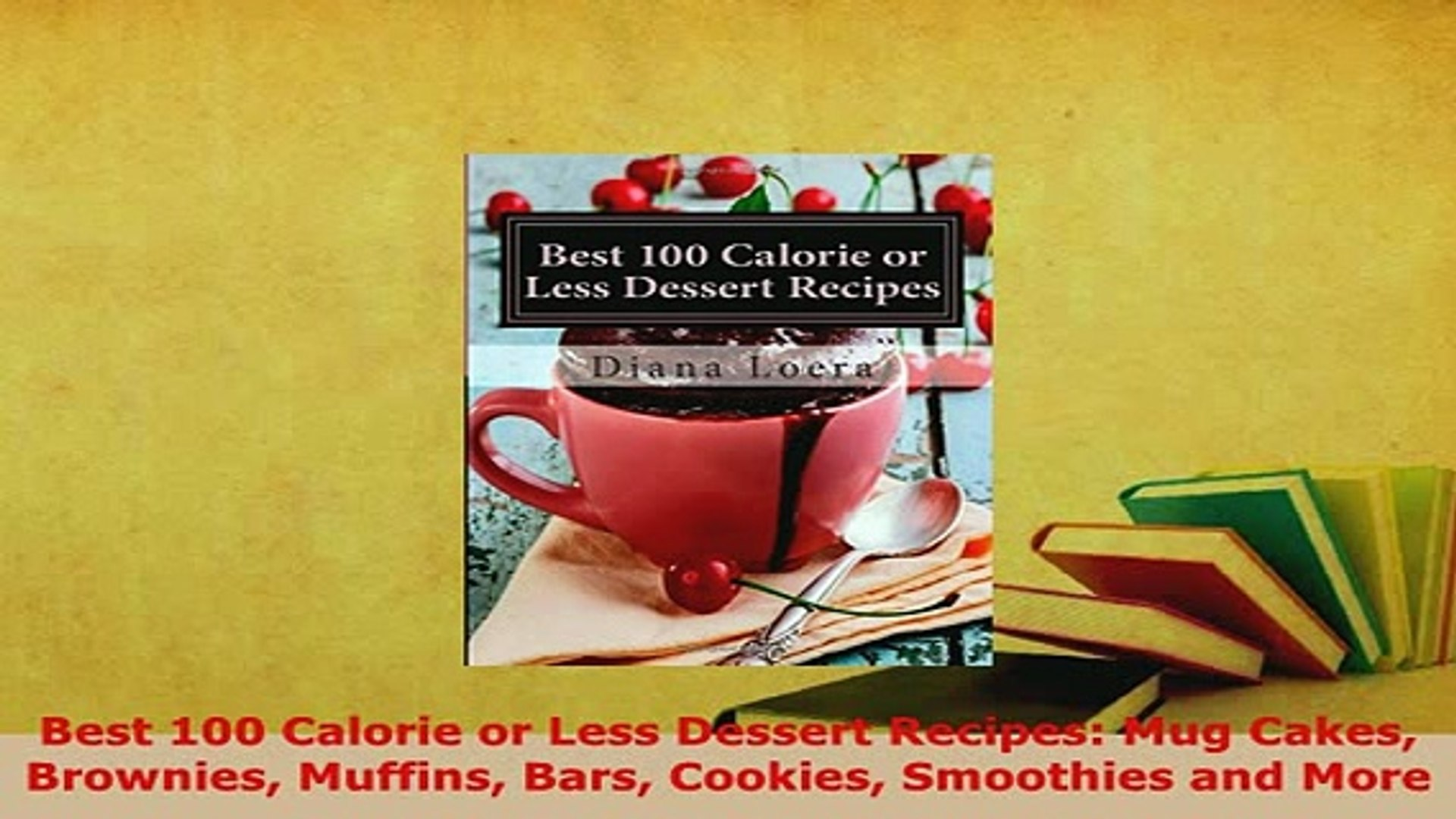 Pdf Best 100 Calorie Or Less Dessert Recipes Mug Cakes Brownies Muffins Bars Cookies Pdf Online Video Dailymotion