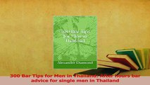 PDF  300 Bar Tips for Men in Thailand After hours bar advice for single men in Thailand Download Full Ebook