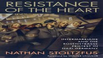 Download Resistance of the Heart  Intermarriage and the Rosenstrasse Protest in Nazi Germany