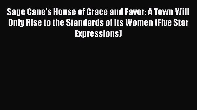 [PDF] Sage Cane's House of Grace and Favor: A Town Will Only Rise to the Standards of Its Women