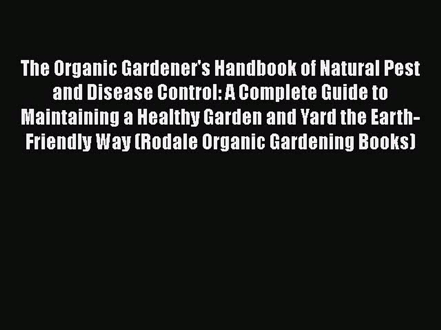 Download The Organic Gardener's Handbook of Natural Pest and Disease Control: A Complete Guide