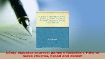 Download  Cómo elaborar churros panes y facturas  How to make churros bread and danish Download Online