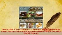 Download  Bake Like A Pro Volume 2  Scones Buns Chocolate Cake Carrot Cake and Pancakes Bake Like PDF Online