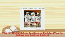 Download  Tips for Baking Cakes Cookies and Pastries Tips fpr Baking and Cooking Book 1 PDF Full Ebook