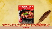 Download  Mexican Paleo Authentic and Irresistibly Good Tex Mex and Mexican Gluten Free Comfort Download Online