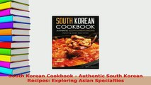 Download  South Korean Cookbook  Authentic South Korean Recipes Exploring Asian Specialties Download Full Ebook