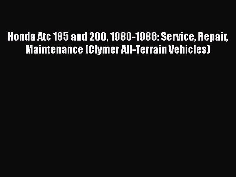 Read Honda Atc 185 and 200 1980-1986: Service Repair Maintenance (Clymer All-Terrain Vehicles)