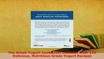 PDF  The Greek Yogurt Cookbook Includes Over 125 Delicious Nutritious Greek Yogurt Recipes PDF Full Ebook