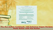 Download  The Nut Butter Cookbook 100 Delicious Vegan Recipes Made Better with Nut Butter Read Online