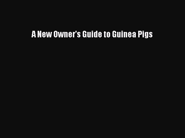 Download A New Owner's Guide to Guinea Pigs PDF Free