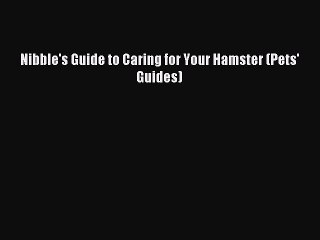 Download Nibble's Guide to Caring for Your Hamster (Pets' Guides) Ebook Free