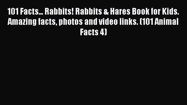 Read 101 Facts... Rabbits! Rabbits & Hares Book for Kids. Amazing facts photos and video links.