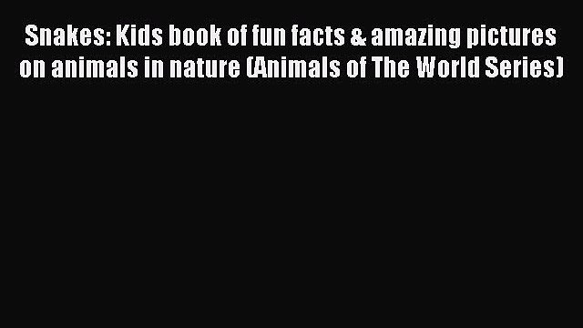 Read Snakes: Kids book of fun facts & amazing pictures on animals in nature (Animals of The