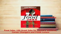 Read  Food Jobs 150 Great Jobs for Culinary Students Career Changers and FOOD Lovers Ebook Free
