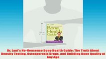 Free   Dr Lanis NoNonsense Bone Health Guide The Truth About Density Testing Osteoporosis Read Download