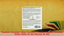 Read  Passive Income How You Can Create Passive Income With Little Or No Money At All Ebook Free