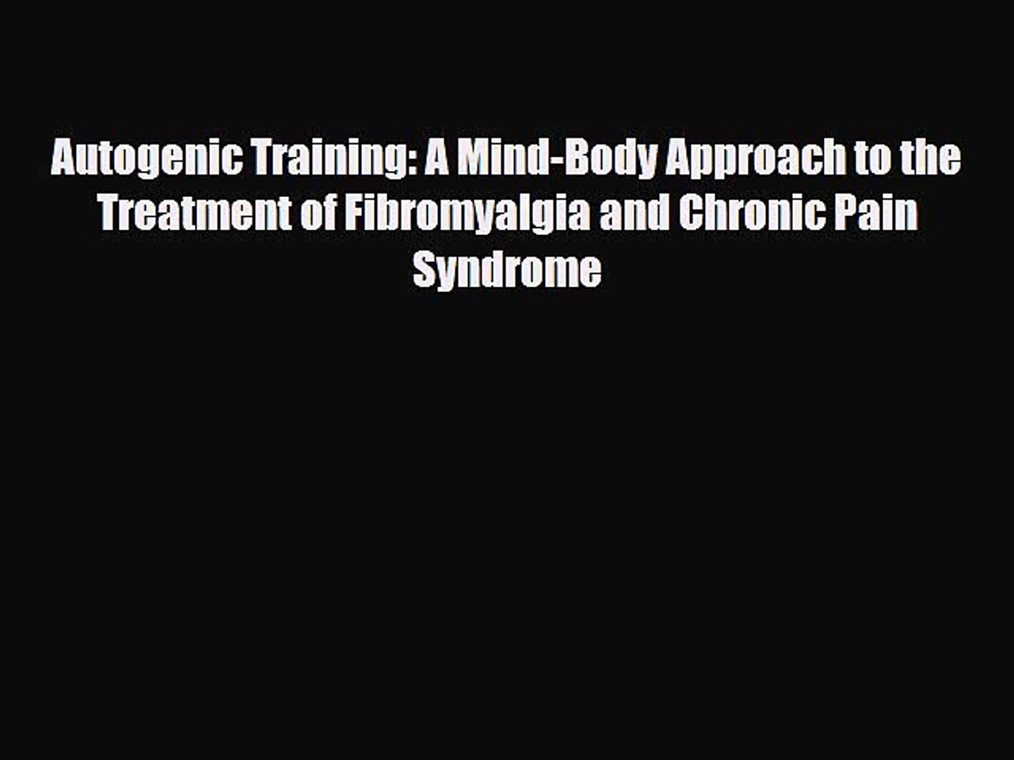 A Mind-Body Approach to the Treatment of Fibromyalgia and Chronic Pain Syndrome, 1st Edition