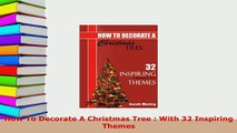 Download  How To Decorate A Christmas Tree  With 32 Inspiring Themes Read Online