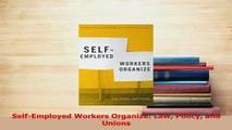 Read  SelfEmployed Workers Organize Law Policy and Unions Ebook Free