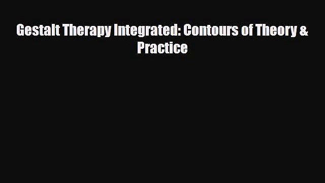 Read ‪Gestalt Therapy Integrated: Contours of Theory & Practice‬ PDF Online