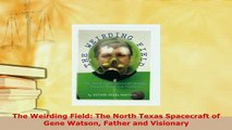 Download  The Weirding Field The North Texas Spacecraft of Gene Watson Father and Visionary Read Online