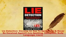 Download  Lie Detection Develop An Eye To Spot A Liar  Never Be Deceived Again Lie Spotting PDF Free