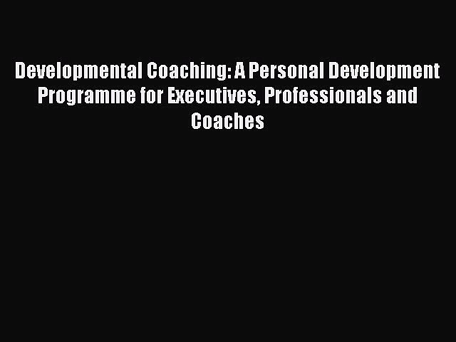 [Read book] Developmental Coaching: A Personal Development Programme for Executives Professionals