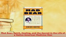 Download  Mad Bear Spirit Healing and the Sacred in the Life of a Native American Medicine Man  EBook