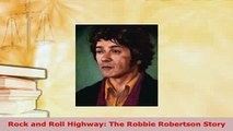 Download  Rock and Roll Highway The Robbie Robertson Story Read Online