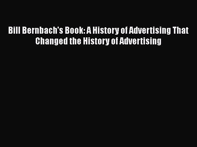 [Read book] Bill Bernbach's Book: A History of Advertising That Changed the History of Advertising