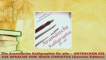 Download  Die Aramäische Kalligraphie für alle   ENTDECKEN SIE DIE SPRACHE VON JESUS CHRISTUS Ebook
