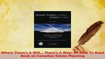 Download  Where Theres A Will Theres A Way An Easy To Read Book on Canadian Estate Planning PDF Online
